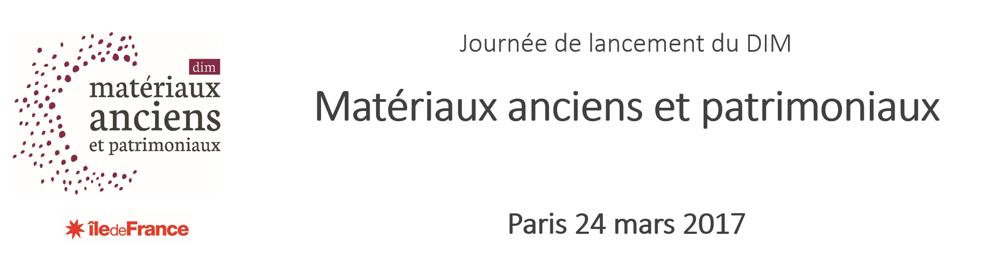 Journée de lancement DIM «Matériaux anciens et patrimoniaux» – 24/03/2017