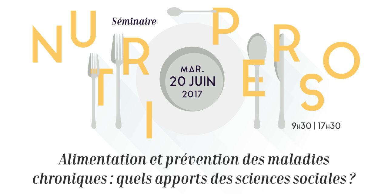 Séminaire MSH Paris-Saclay / Nutriperso : «Alimentation et prévention des maladies chroniques : quels apports des sciences sociales ? – 20/06/2017