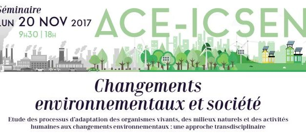 Séminaire IRS ACE-ICSEN «Changements environnementaux et société» – 20/11/2017