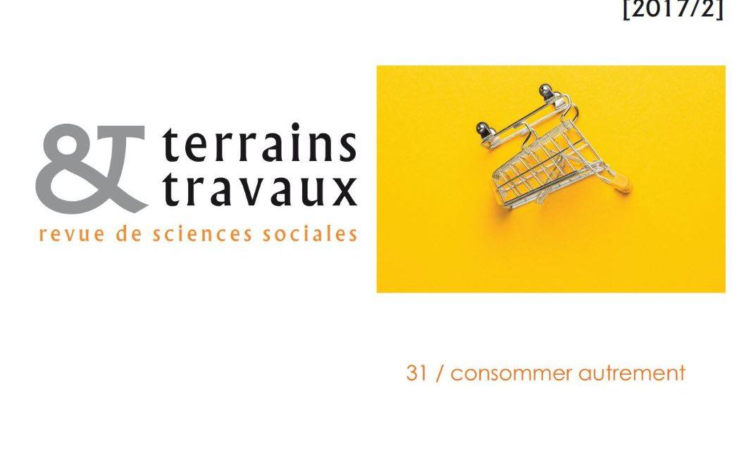 Revue Terrains & Travaux n°31 «Consommer autrement»