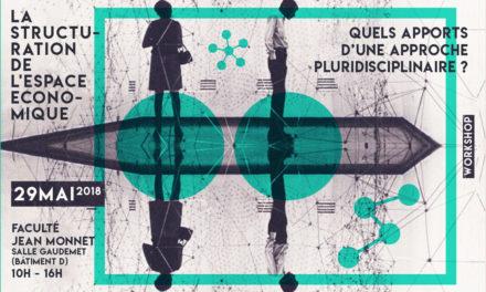 Workshop « La structuration de l'espace économique : quels apports d'une approche pluridisciplinaire ? » – 29/05/2018
