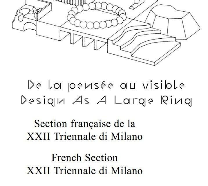 De la pensée au visible : Design As A Large Ring – Section française de la Triennale de Milan – 18 & 20/03/2019