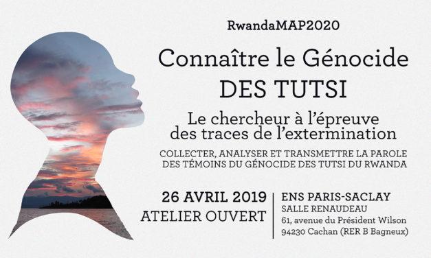 RwandaMAP2020 – Workshop « Collecter, analyser et transmettre la parole des témoins du génocide des Tutsi du Rwanda » – 26/4/2019