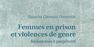 Présentation du livre de Natacha Chetcuti Femmes en prison et violences de genre. Résistances à perpétuité – 4 octobre 2021